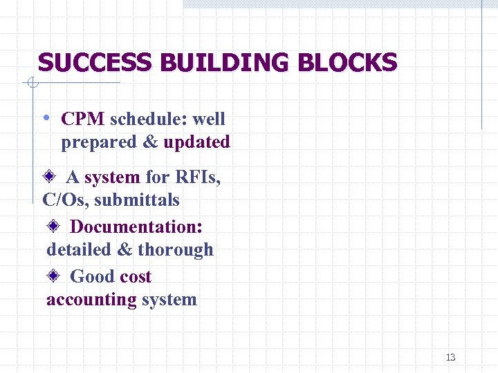 SUCCESS BUILDING BLOCKS • CPM schedule: well prepared & updated A system for RFIs,