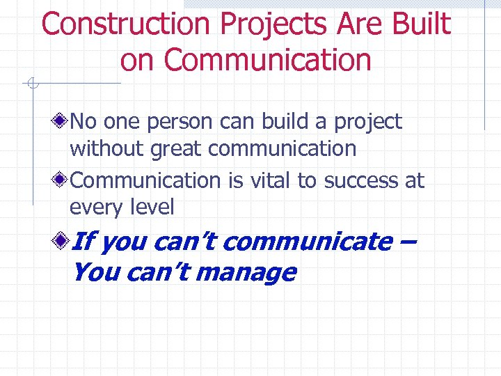 Construction Projects Are Built on Communication No one person can build a project without