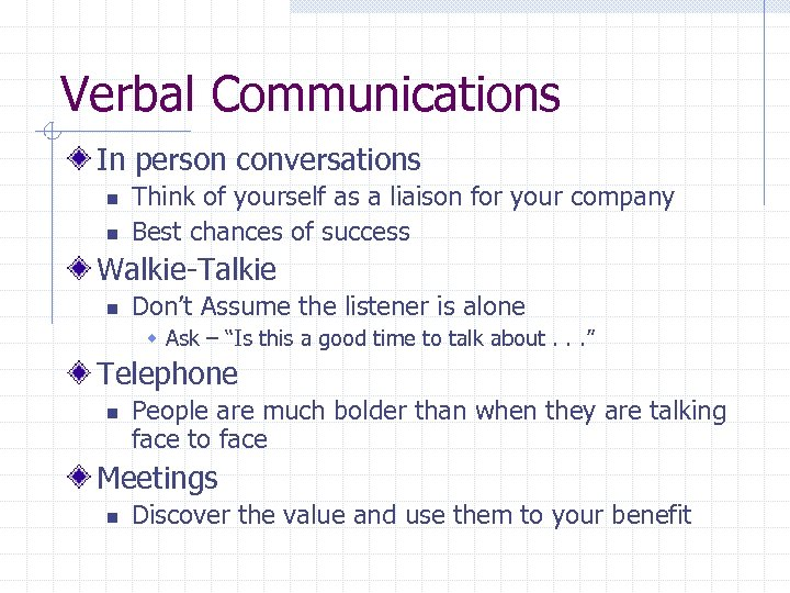 Verbal Communications In person conversations n n Think of yourself as a liaison for