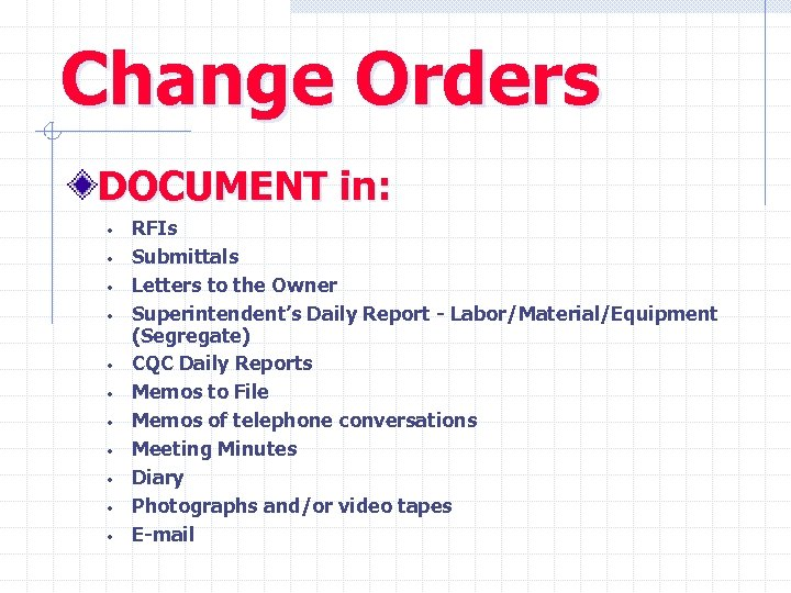 Change Orders DOCUMENT in: • • • RFIs Submittals Letters to the Owner Superintendent's