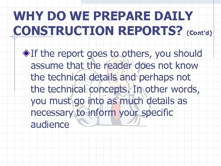 WHY DO WE PREPARE DAILY CONSTRUCTION REPORTS? (Cont'd) If the report goes to others,