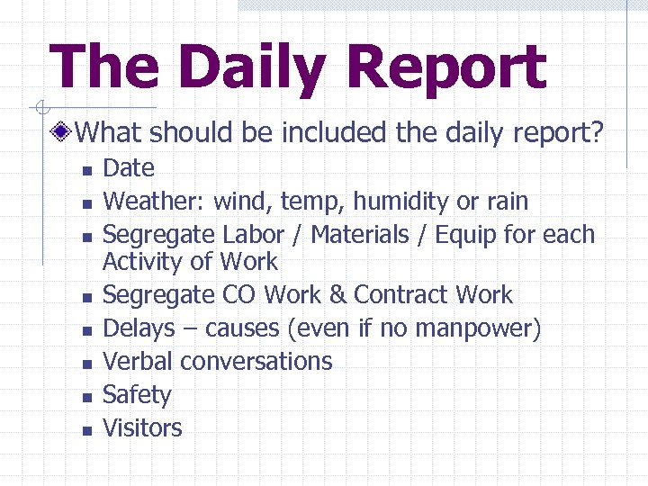 The Daily Report What should be included the daily report? n n n n