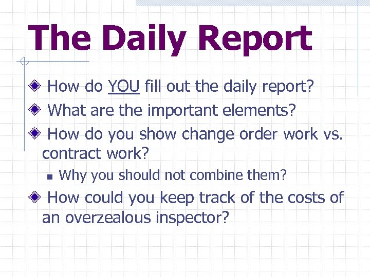 The Daily Report How do YOU fill out the daily report? What are the
