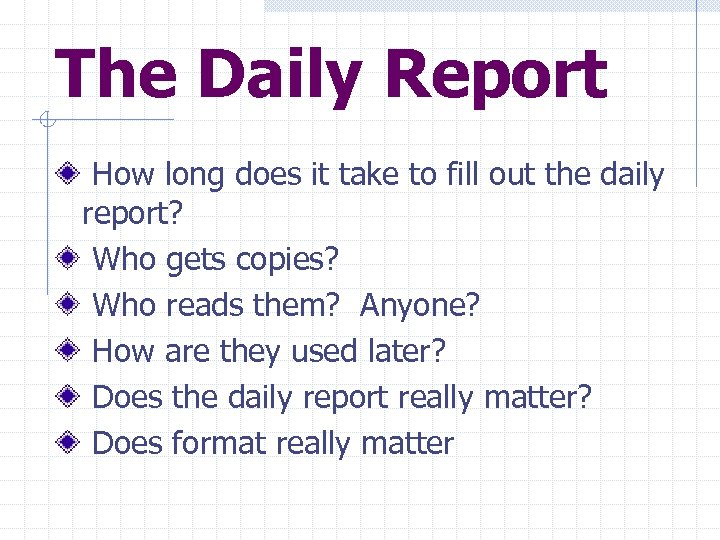 The Daily Report How long does it take to fill out the daily report?