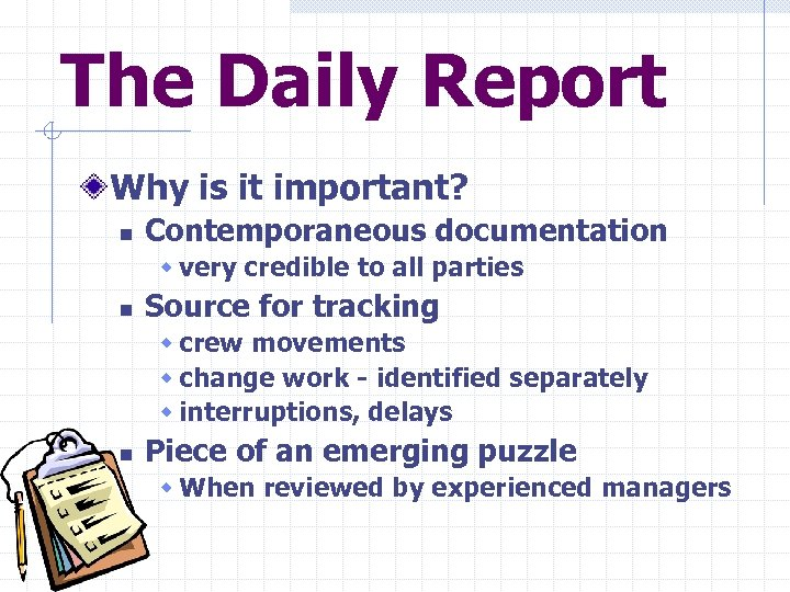 The Daily Report Why is it important? n Contemporaneous documentation w very credible to