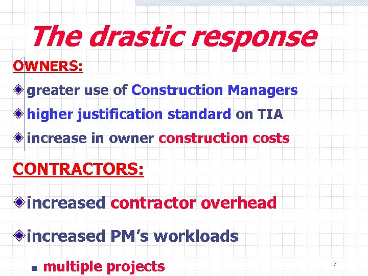 The drastic response OWNERS: greater use of Construction Managers higher justification standard on TIA