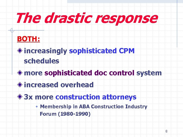 The drastic response BOTH: increasingly sophisticated CPM schedules more sophisticated doc control system increased