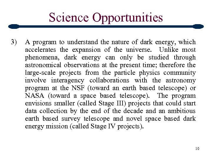 Science Opportunities 3) A program to understand the nature of dark energy, which accelerates