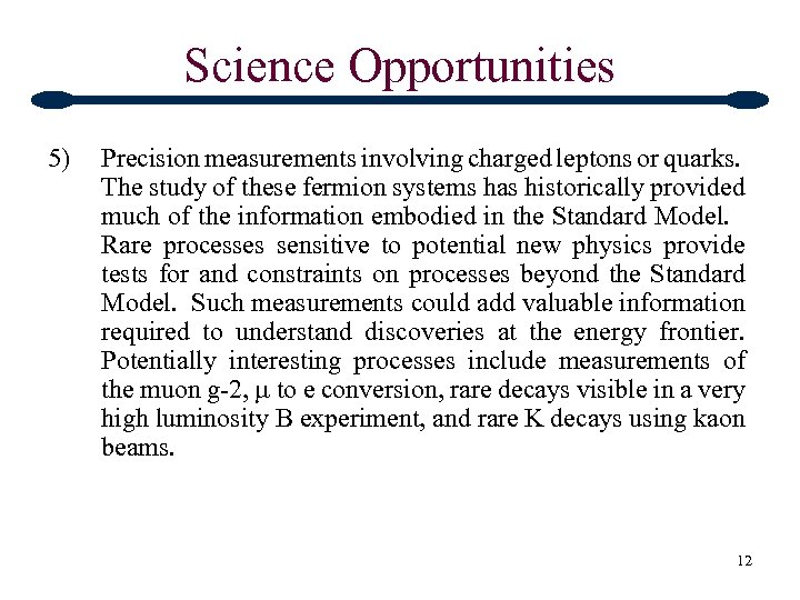 Science Opportunities 5) Precision measurements involving charged leptons or quarks. The study of these