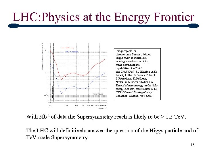 LHC: Physics at the Energy Frontier The prospects for discovering a Standard Model Higgs