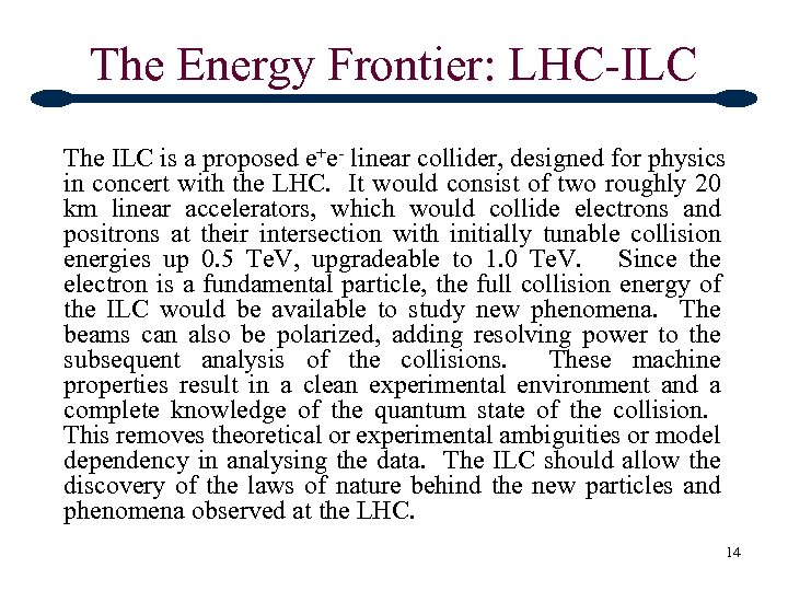 The Energy Frontier: LHC-ILC The ILC is a proposed e+e- linear collider, designed for