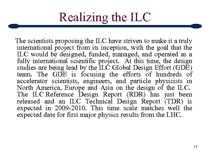 Realizing the ILC The scientists proposing the ILC have striven to make it a
