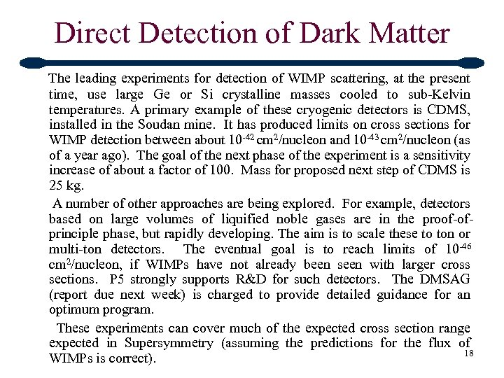 Direct Detection of Dark Matter The leading experiments for detection of WIMP scattering, at