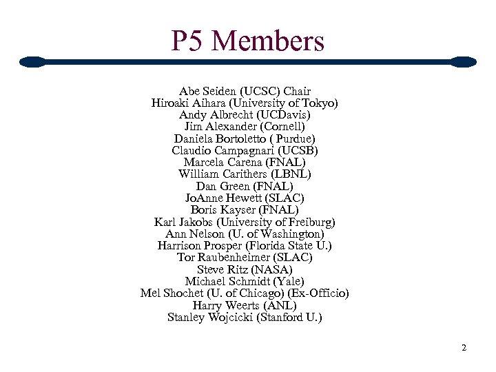P 5 Members Abe Seiden (UCSC) Chair Hiroaki Aihara (University of Tokyo) Andy Albrecht