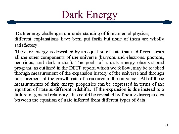 Dark Energy Dark energy challenges our understanding of fundamental physics; different explanations have been