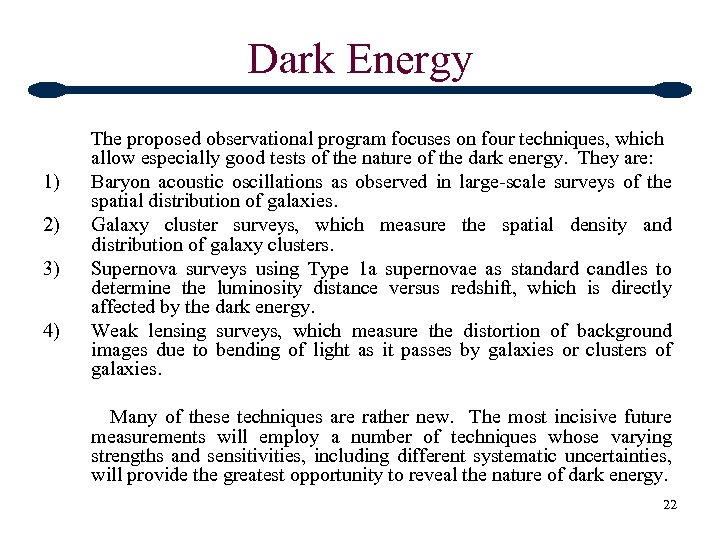 Dark Energy The proposed observational program focuses on four techniques, which allow especially good