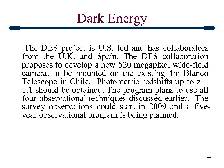Dark Energy The DES project is U. S. led and has collaborators from the
