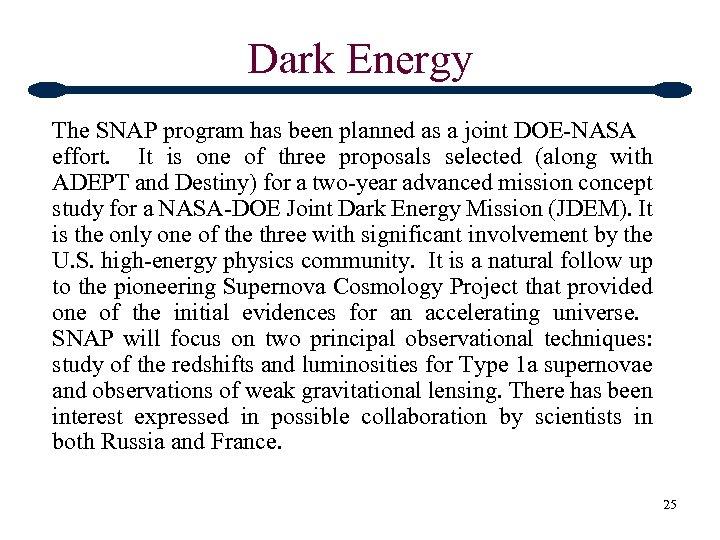 Dark Energy The SNAP program has been planned as a joint DOE-NASA effort. It
