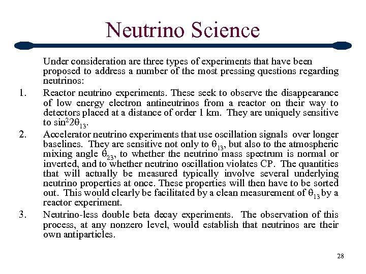 Neutrino Science 1. 2. 3. Under consideration are three types of experiments that have