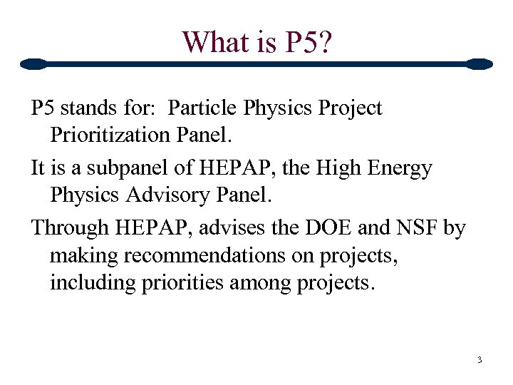 What is P 5? P 5 stands for: Particle Physics Project Prioritization Panel. It