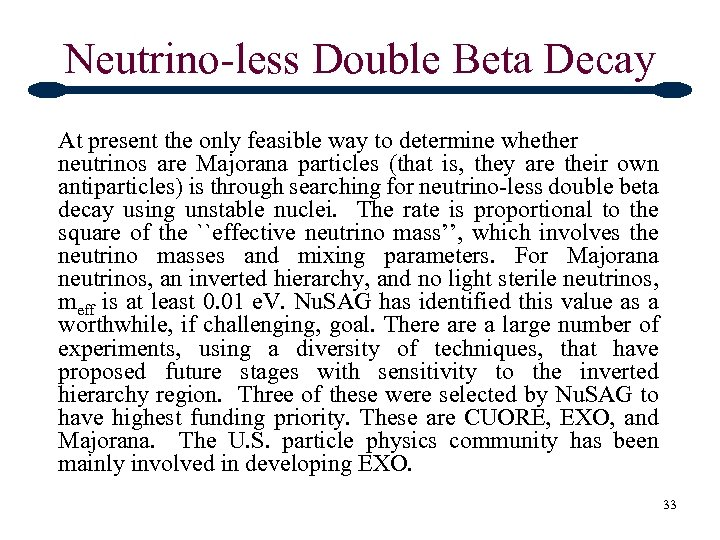Neutrino-less Double Beta Decay At present the only feasible way to determine whether neutrinos