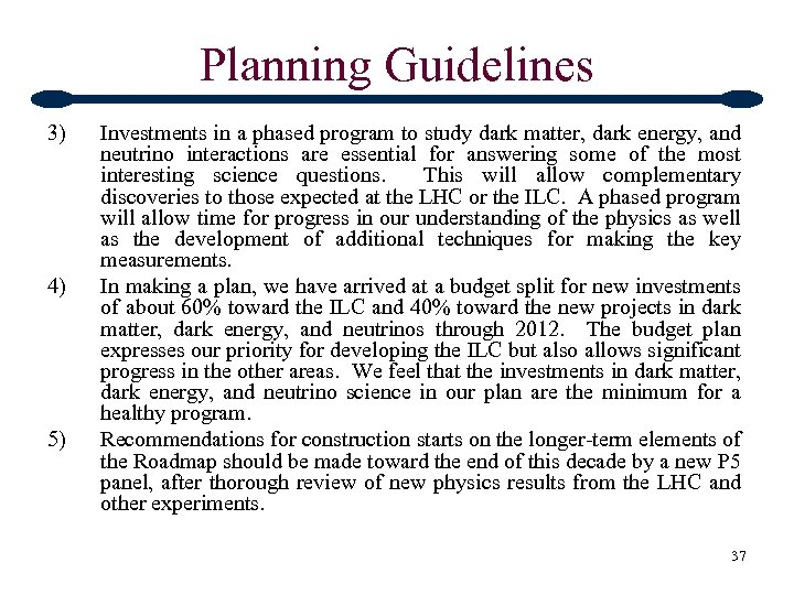 Planning Guidelines 3) 4) 5) Investments in a phased program to study dark matter,