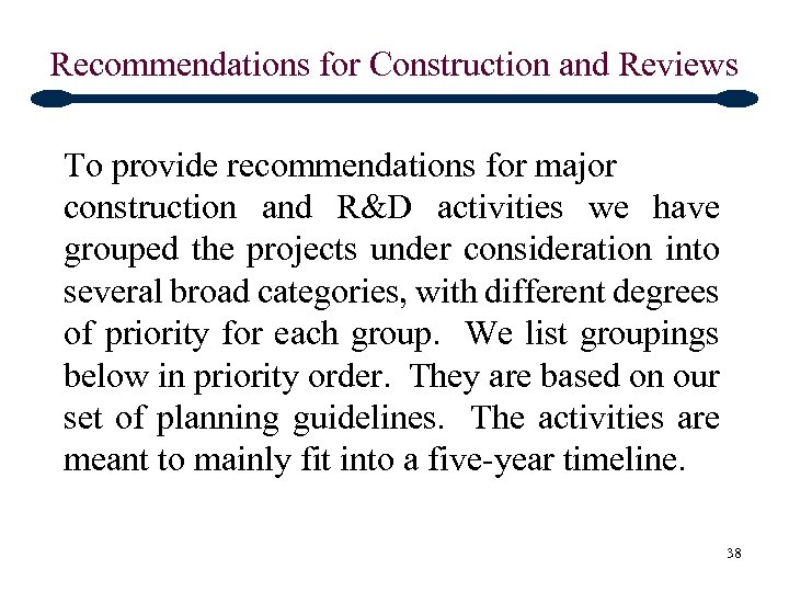 Recommendations for Construction and Reviews To provide recommendations for major construction and R&D activities