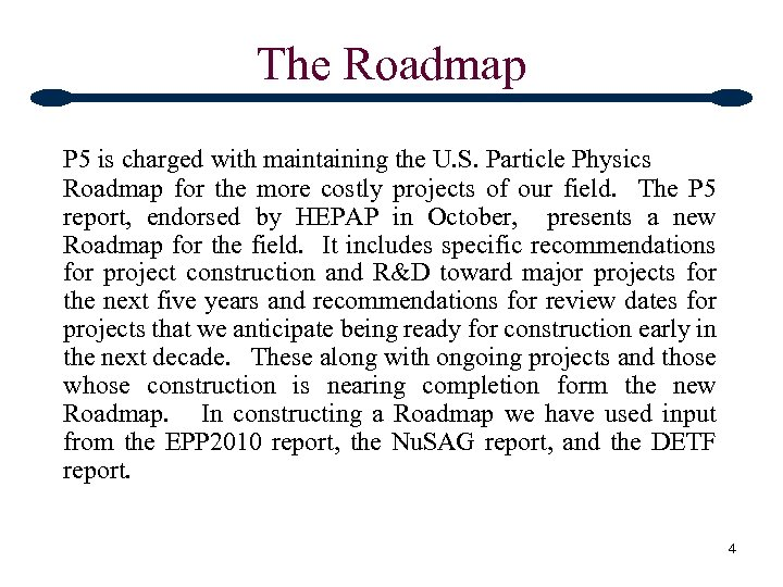 The Roadmap P 5 is charged with maintaining the U. S. Particle Physics Roadmap