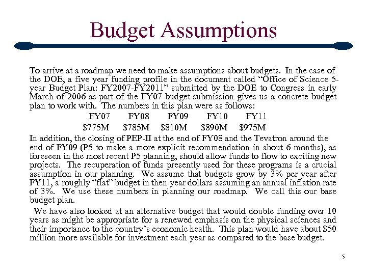 Budget Assumptions To arrive at a roadmap we need to make assumptions about budgets.