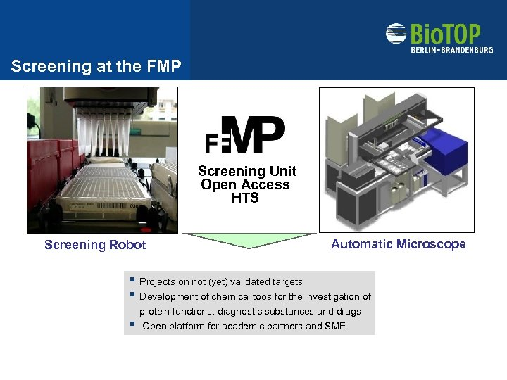 Screening at the FMP Screening Unit Open Access HTS Screening Robot Automatic Microscope §