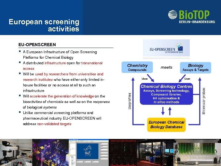 European screening activities EU-OPENSCREEN § § § A European Infrastructure of Open Screening Platforms