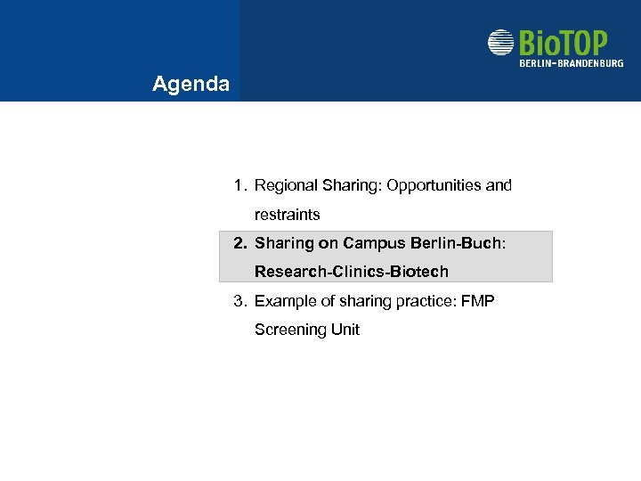 Agenda 1. Regional Sharing: Opportunities and restraints 2. Sharing on Campus Berlin-Buch: Research-Clinics-Biotech 3.