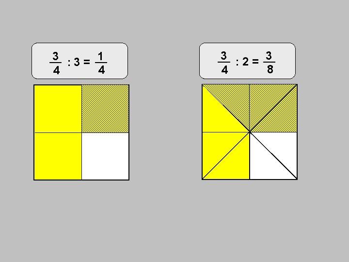 3 : 3 = 1 4 4 3 : 2 = 3 8 4