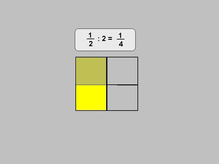 1 : 2 = 1 2 4