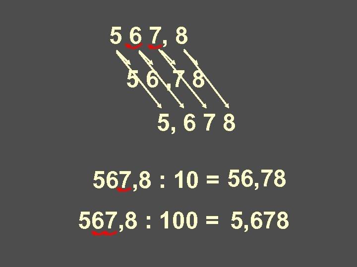 5 6 7, 8 5 6 , 7 8 5, 6 7 8 567,