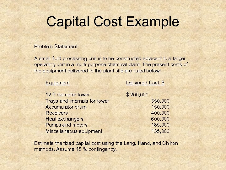 Capital Cost Example Problem Statement A small fluid processing unit is to be constructed