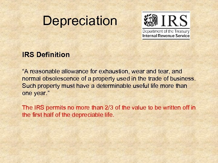 """Depreciation IRS Definition """"A reasonable allowance for exhaustion, wear and tear, and normal"""