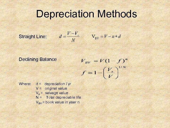 Depreciation Methods Straight Line: Declining Balance Where: d = depreciation / yr V =