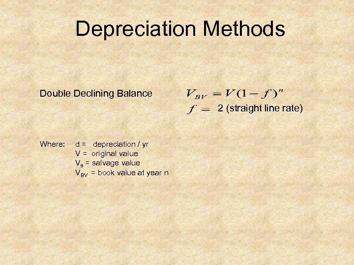 Depreciation Methods Double Declining Balance 2 (straight line rate) Where: d = depreciation /