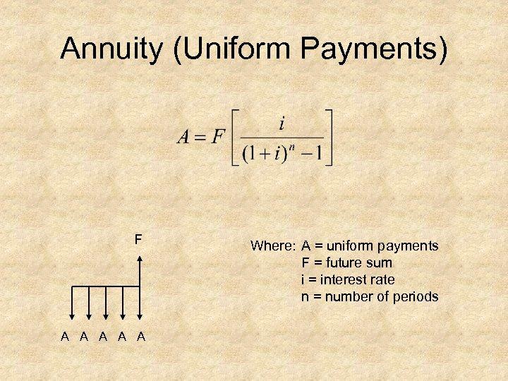 Annuity (Uniform Payments) F A A A Where: A = uniform payments F =