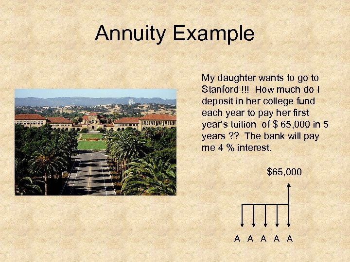 Annuity Example My daughter wants to go to Stanford !!! How much do I