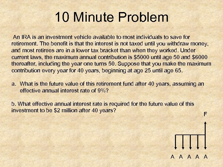 10 Minute Problem An IRA is an investment vehicle available to most individuals to