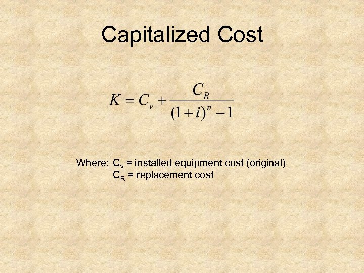 Capitalized Cost Where: Cv = installed equipment cost (original) CR = replacement cost