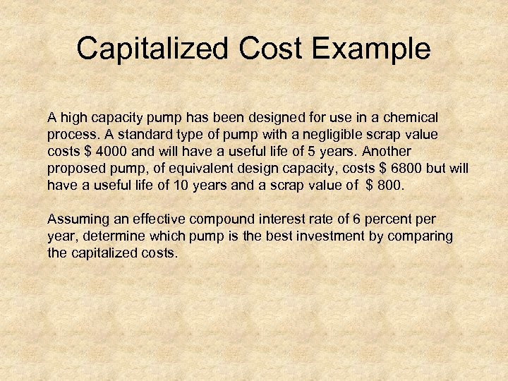 Capitalized Cost Example A high capacity pump has been designed for use in a