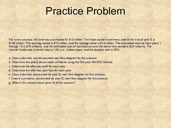 Practice Problem For a new process, the land was purchased for $10 million. The