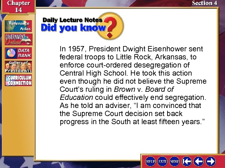 In 1957, President Dwight Eisenhower sent federal troops to Little Rock, Arkansas, to enforce
