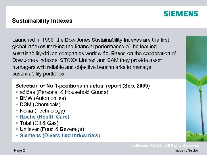 Sustainability Indexes Launched in 1999, the Dow Jones Sustainability Indexes are the first global