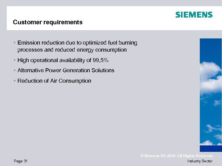 Customer requirements § Emission reduction due to optimized fuel burning processes and reduced energy