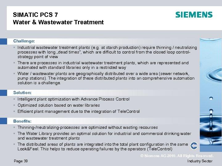 SIMATIC PCS 7 Water & Wastewater Treatment Challenge: § Industrial wastewater treatment plants (e.
