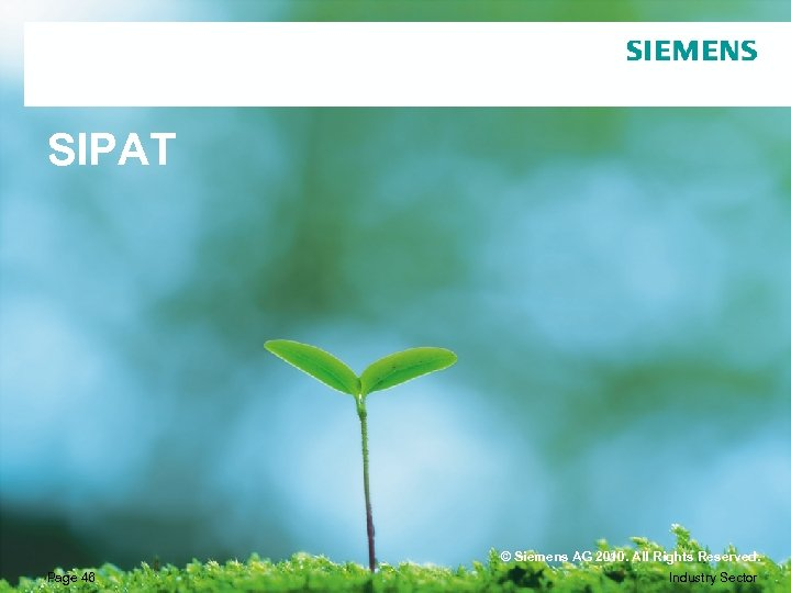 SIPAT Page 46 © Siemens AG 2010. All Rights Reserved. Industry Sector